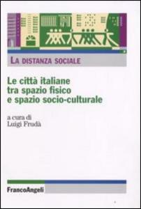 Libro La distanza sociale. Le città italiane tra spazio fisico e spazio socio-culturale