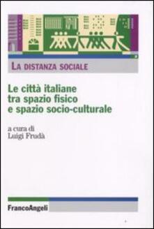 La distanza sociale. Le città italiane tra spazio fisico e spazio socio-culturale - copertina