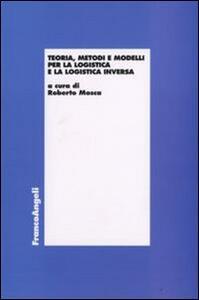 Teoria, metodi e modelli per la logistica e la logistica inversa