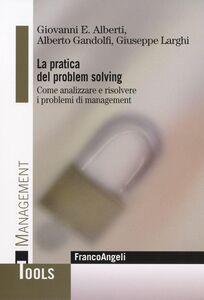 Foto Cover di La pratica del problem solving. Come analizzare e risolvere i problemi di management, Libro di AA.VV edito da Franco Angeli