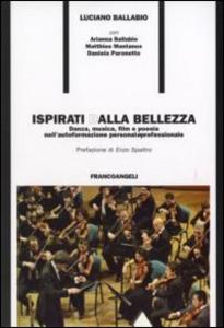 Libro Ispirati dalla bellezza. Danza, musica, film e poesia nell'autoformazione personale e professionale Luciano Ballabio