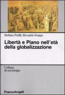 Libertà e piano nell'età della globalizzazione - Stefano Petilli,Riccardo Scarpa - copertina