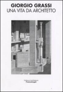 Foto Cover di Una vita da architetto, Libro di Giorgio Grassi, edito da Franco Angeli