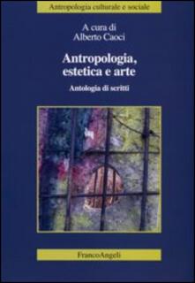 Antropologia, estetica e arte. Antologia di scritti - copertina