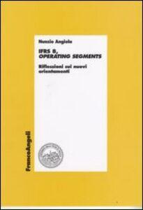 Libro IFRS 8, operating segments. Riflessioni sui nuovi orientamenti Nunzio Angiola