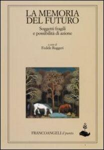 Foto Cover di La memoria del futuro. Soggetti fragili e possibilità di azione, Libro di  edito da Franco Angeli