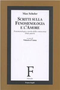 Scritti sulla fenomenologia e l'amore. Fenomenologia e teoria della conoscenza «Ordo amoris»