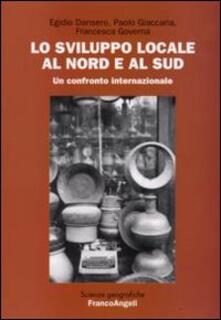 Lo sviluppo locale al Nord e al Sud - Egidio Dansero,Paolo Giaccaria,Francesca Governa - copertina