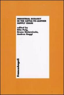 Industrial ecology in the cattle-to-leather supply chain - Rita Puig,Bruno Notarnicola,Andrea Raggi - copertina