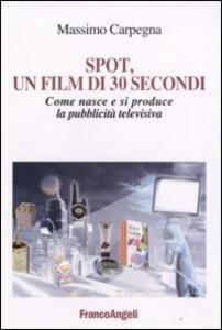 Spot, un film di 30 secondi. Come nasce e si riproduce la pubblicità televisiva