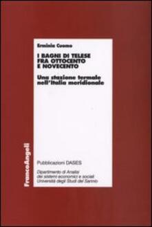 I bagni di Telese fra Ottocento e Novecento. Una stazione termale nell'Italia meridionale - Erminia Cuomo - copertina