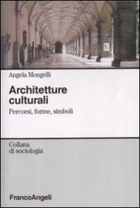 Libro Architetture culturali. Percorsi, forme, simboli Angela Mongelli