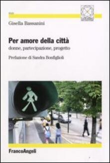 Per amore della città. Donne, partecipazione, progetto - Gisella Bassanini - copertina