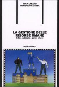 Foto Cover di La gestione delle risorse umane. Indice ragionato e parole chiave, Libro di Luca Labano,Domenico Laterza, edito da Franco Angeli