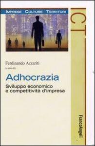 Foto Cover di Adhocrazia. Sviluppo economico e competitività d'impresa, Libro di  edito da Franco Angeli