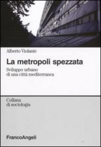 Libro La metropoli spezzata. Sviluppo urbano di una città mediterranea Alberto Violante