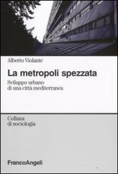 La metropoli spezzata. Sviluppo urbano di una città mediterranea