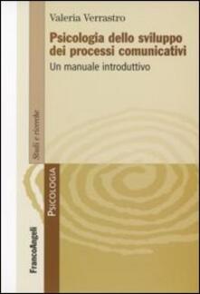 Psicologia dello sviluppo dei processi comunicativi. Un manuale introduttivo - Valeria Verrastro - copertina