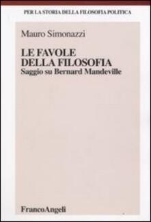 Le favole della filosofia. Saggio su Bernard Mandeville - Mauro Simonazzi - copertina
