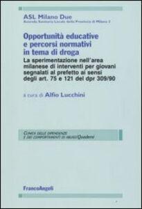 Foto Cover di Opportunità educative e percorsi normativi in tema di droga, Libro di  edito da Franco Angeli
