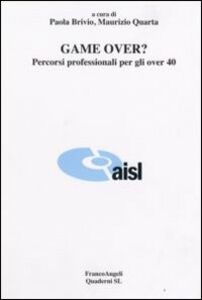 Foto Cover di Game over? Percorsi professionali per gli over 40, Libro di  edito da Franco Angeli