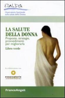 La salute della donna. Proposte, strategie, provvedimenti per migliorarla. Libro verde - copertina
