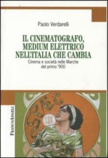 Il cinematografo, medium elettrico nell'Italia che cambia. Cinema e società nelle Marche del primo '900 - Paolo Verdarelli - copertina