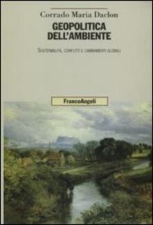Geopolitica dell'ambiente. Sostenibilità, conflitti e cambiamenti globali - Corrado M. Daclon - copertina