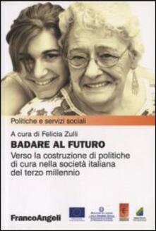 Badare al futuro. Verso la costruzione di politiche di cura nella società italiana del terzo millennio - copertina