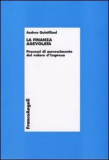 La finanza agevolata. Processi di accrescimento del valore d'impresa - Andrea Quintiliani - copertina