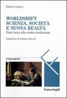 Worldshift scienza, società e nuova realtà. Dare forza alla nostra evoluzione - Ervin Laszlo - copertina