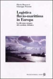 Logistica fluvio-marittima in Europa. La rilevanza europea del corridoio adriatico - Flavio Boscacci,Giuseppe Passoni - copertina