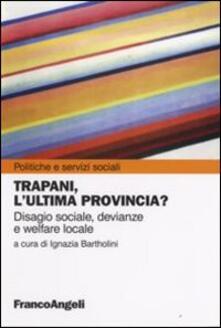 Trapani, l'ultima provincia? Disagio sociale, devianze e welfare locale - copertina