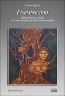 Femminicidio. Dalla denuncia sociale al riconoscimento giuridico internazionale - Barbara Spinelli - copertina