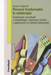Percorsi trasformativi in arteterapia. Fondamenti concettuali e metodologici, esperienze cliniche e applicazioni in contesti istituzionali
