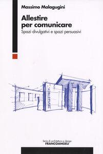 Foto Cover di Allestire per comunicare. Spazi divulgativi e spazi persuasivi, Libro di Massimo Malagugini, edito da Franco Angeli
