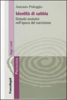 Identità di sabbia. Disturbi evolutivi nell'epoca del narcisismo - Antonio Puleggio - copertina