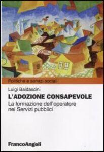 Libro L' adozione consapevole. La formazione dell'operatore nei servizi pubblici Luigi Baldascini