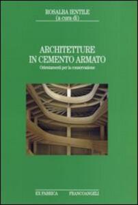 Libro Architetture in cemento armato. Orientamenti per la conservazione