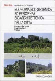 Economia eco-sistemica ed efficienza bio-architettonica della città. Principi e leggi, valutazioni, etica - Maria F. Granata - copertina