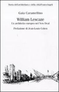 Libro William Lescaze. Un architetto europeo nel New Deal Gaia Caramellino