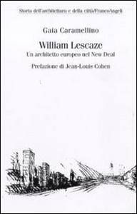 Libro William Lescaze. Un architetto europeo nel New Deal Gaia Caramellino