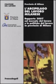L' arcipelago del lavoro milanese. Rapporto 2007 sul mercato del lavoro e le politiche del lavoro in provincia di Milano - copertina