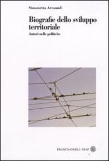Biografie dello sviluppo territoriale. Autori nelle politiche - Simonetta Armondi - copertina