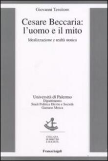 Cesare Beccaria. L'uomo e il mito. Idealizzazione e realtà storica - Giovanni Tessitore - copertina