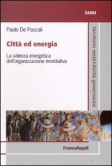Città ed energia. La valenza energetica dell'organizzazione insediativa - Paolo De Pascali - copertina