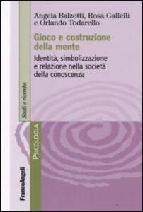 Libro Gioco e costruzione della mente. Identità, simbolizzazione e relazione nella società della conoscenza Angela Balzotti , Rosa Gallelli , Orlando Todarello