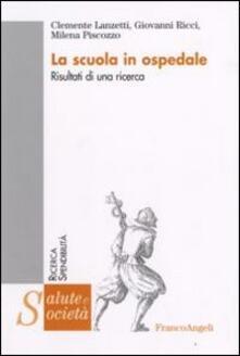 La scuola in ospedale. Risultati di una ricerca - Clemente Lanzetti,Giovanni Ricci,Milena Piscozzo - copertina