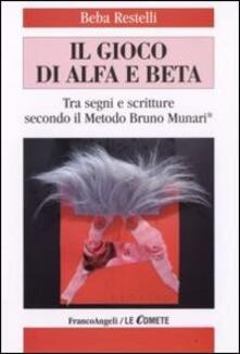 Il gioco di alfa e beta. Tra segni e scritture secondo il metodo Bruno Munari - Beba Restelli - copertina