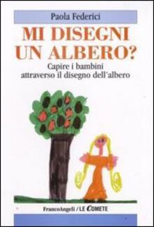 Mi disegni un albero? Capire i bambini attraverso il disegno dellalbero.pdf